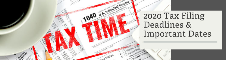 2020 Tax Filing Deadlines & Important Dates